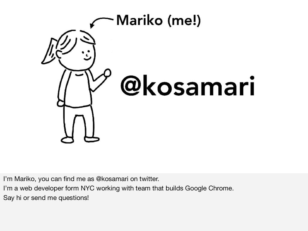 I'm Mariko, you can find me as @kosamari on twit...