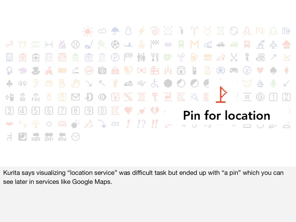 "Kurita says visualizing ""location service"" was ..."