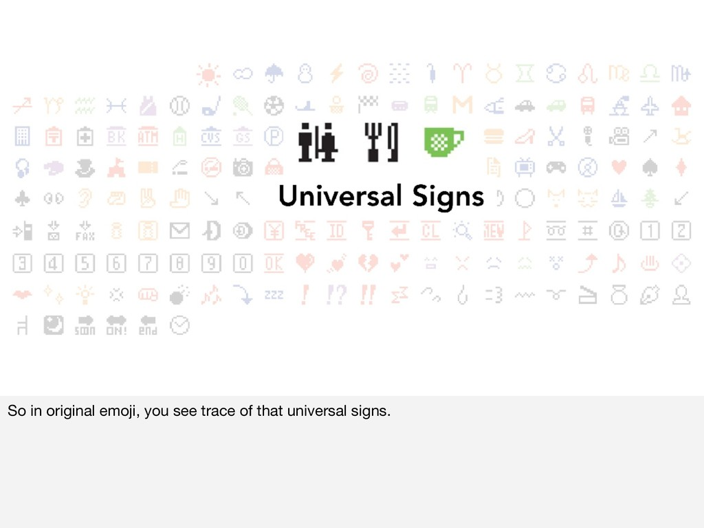 So in original emoji, you see trace of that uni...