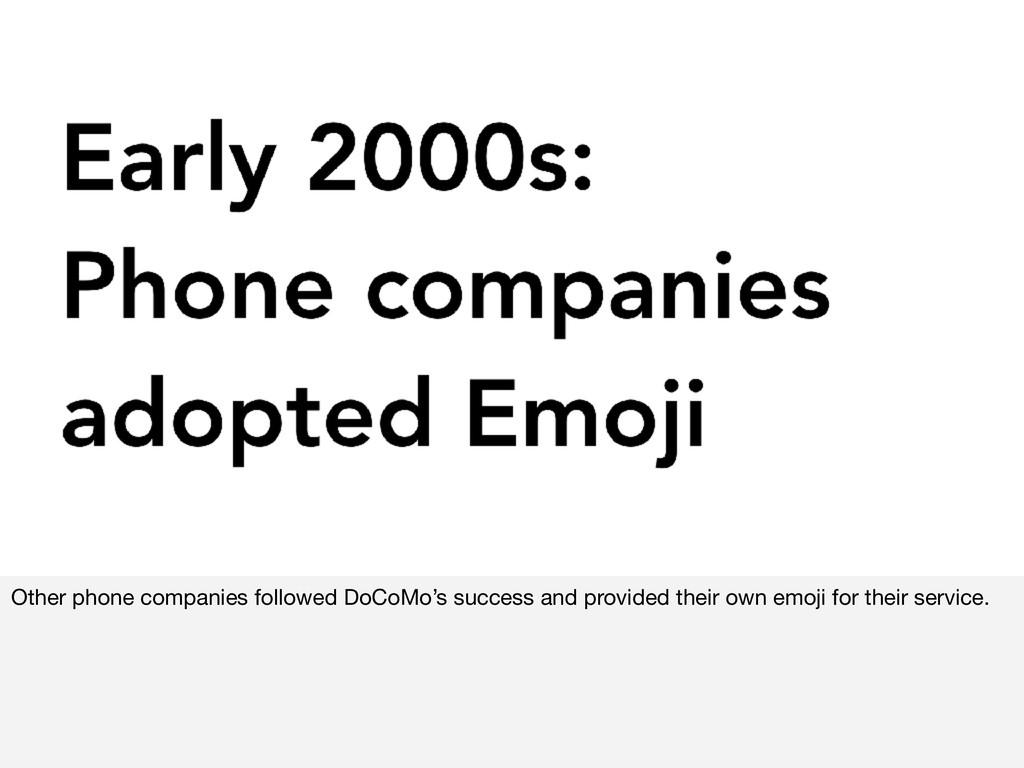 Other phone companies followed DoCoMo's success...