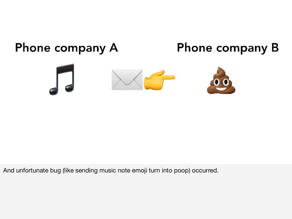 And unfortunate bug (like sending music note em...
