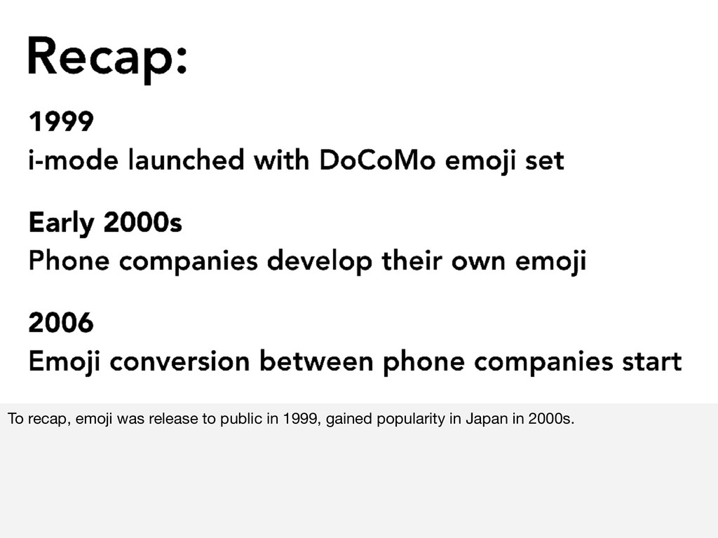 To recap, emoji was release to public in 1999, ...