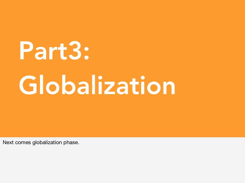 Next comes globalization phase.