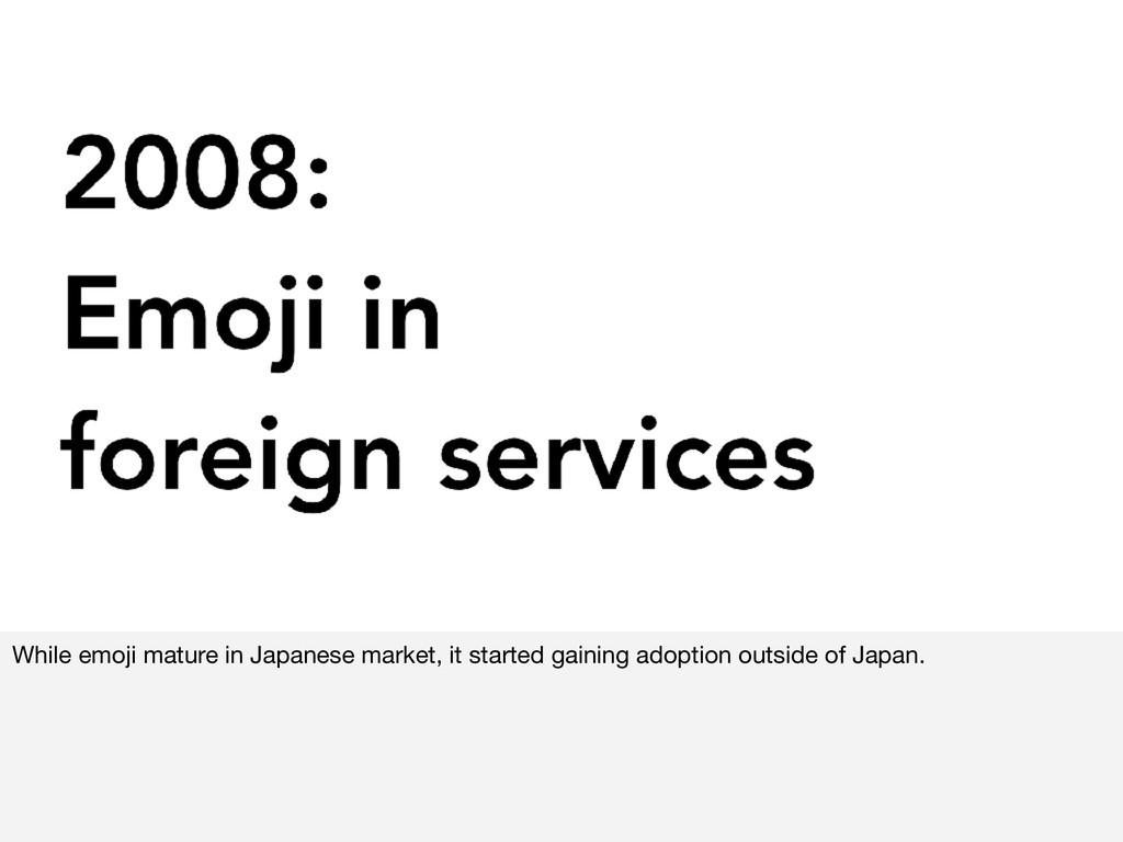 While emoji mature in Japanese market, it start...