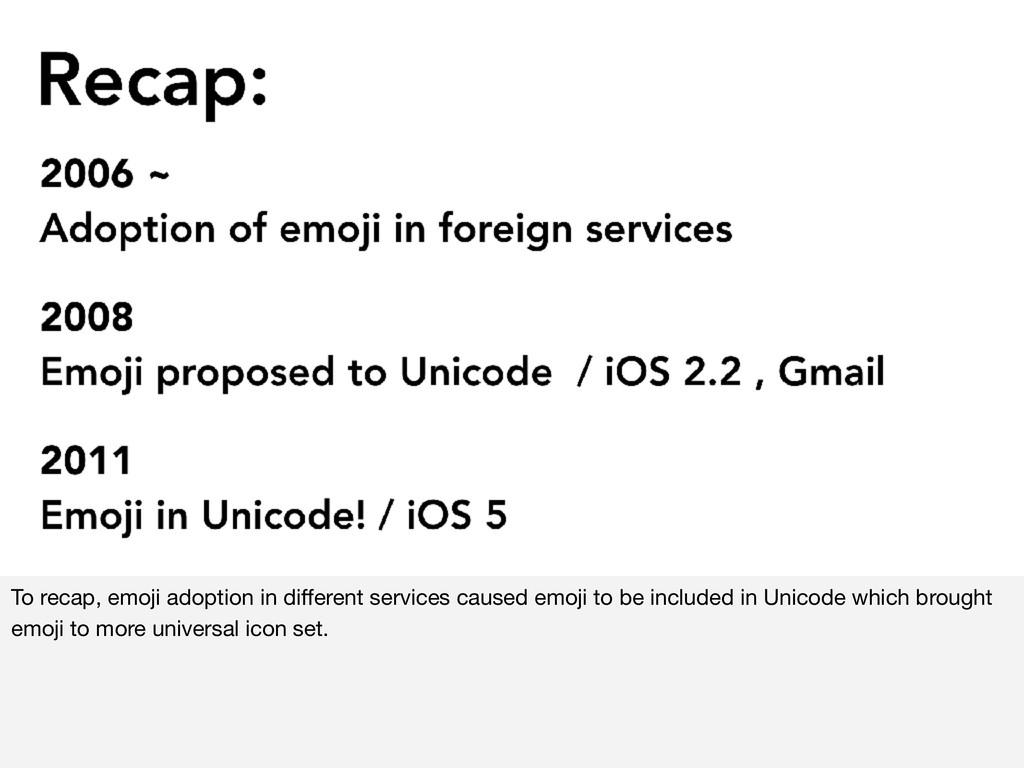 To recap, emoji adoption in different services c...
