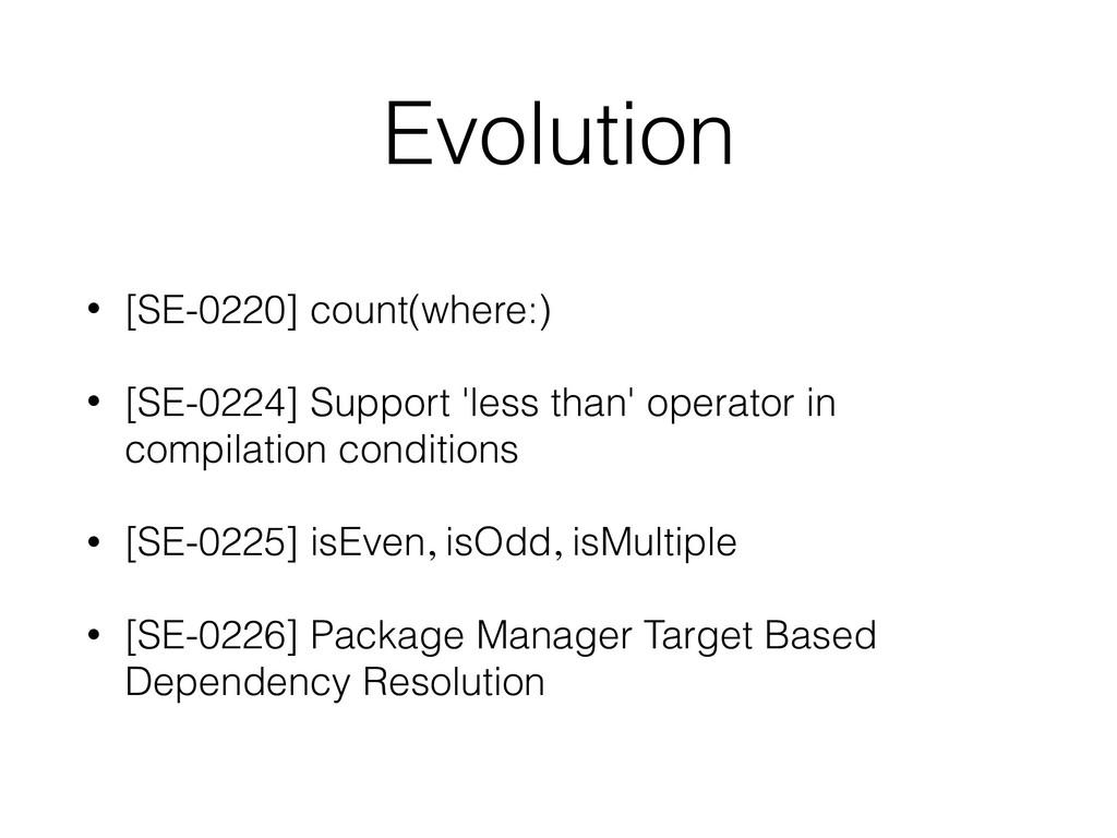 Evolution • [SE-0220] count(where:) • [SE-0224]...