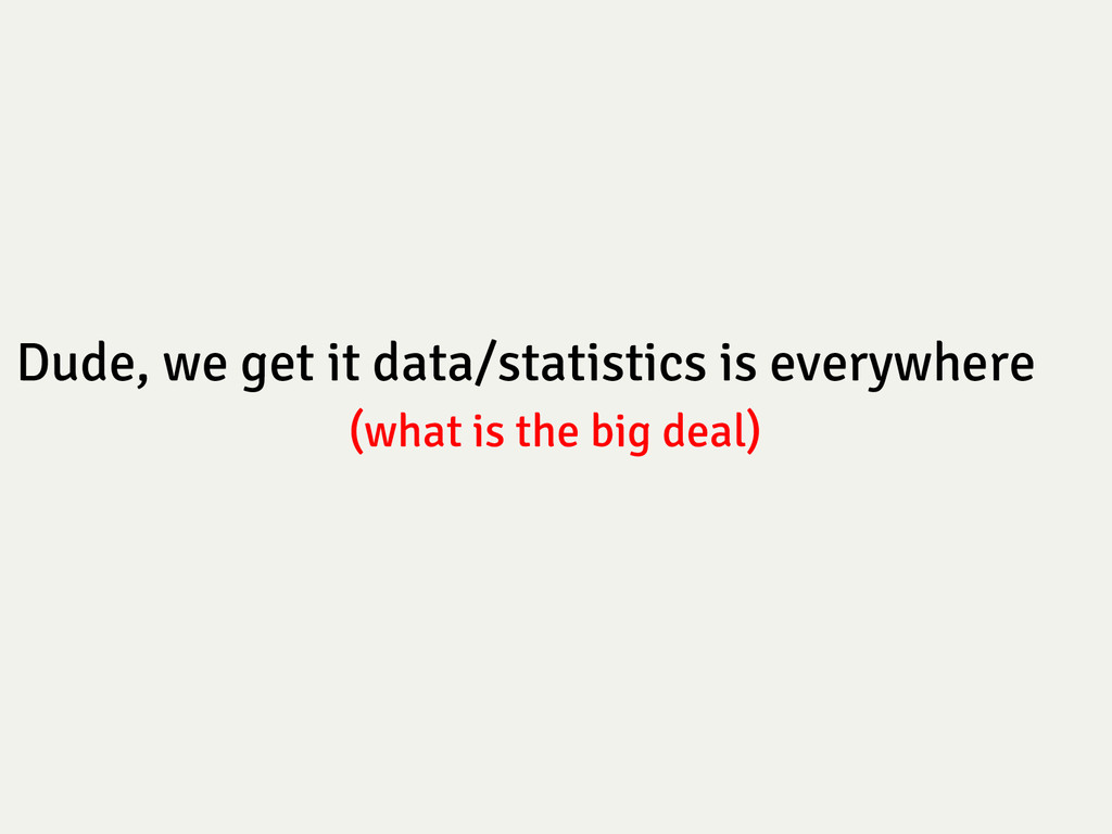 Dude, we get it data/statistics is everywhere