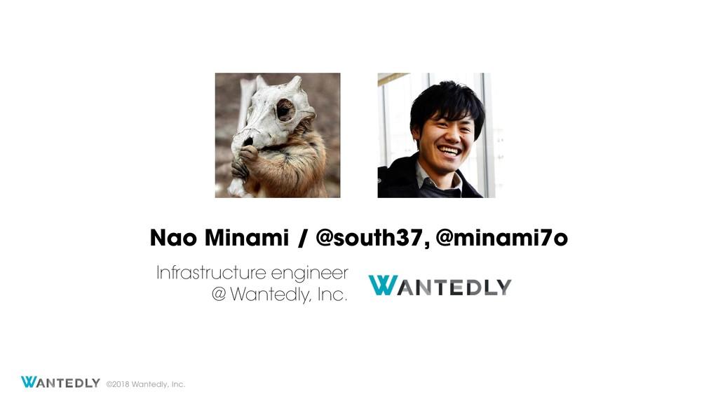©2018 Wantedly, Inc. Nao Minami / @south37, @mi...