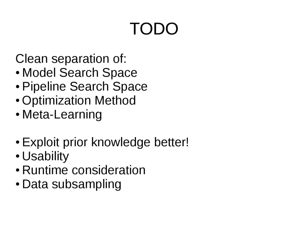 TODO Clean separation of: ● Model Search Space ...