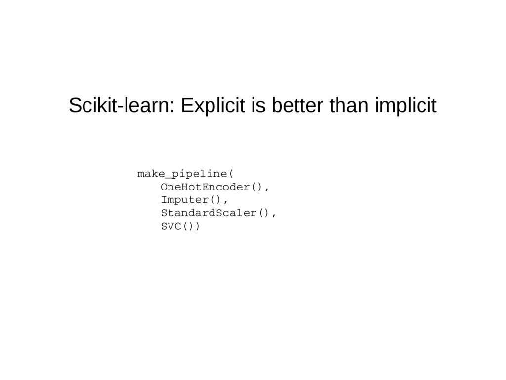 Scikit-learn: Explicit is better than implicit ...