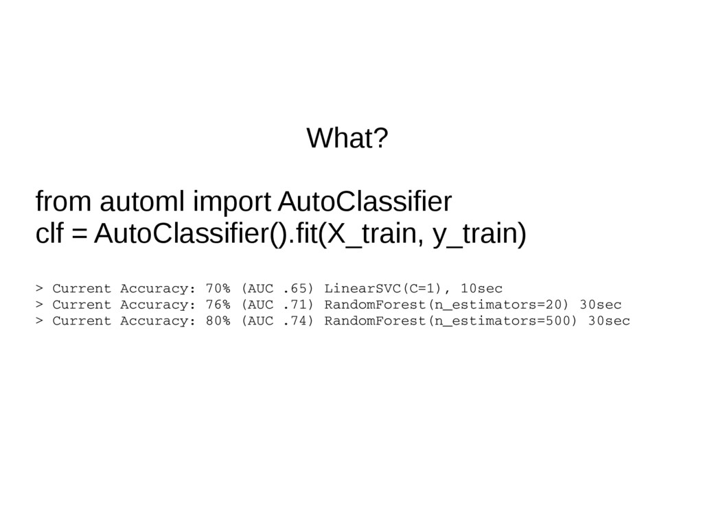 What? from automl import AutoClassifier clf = A...