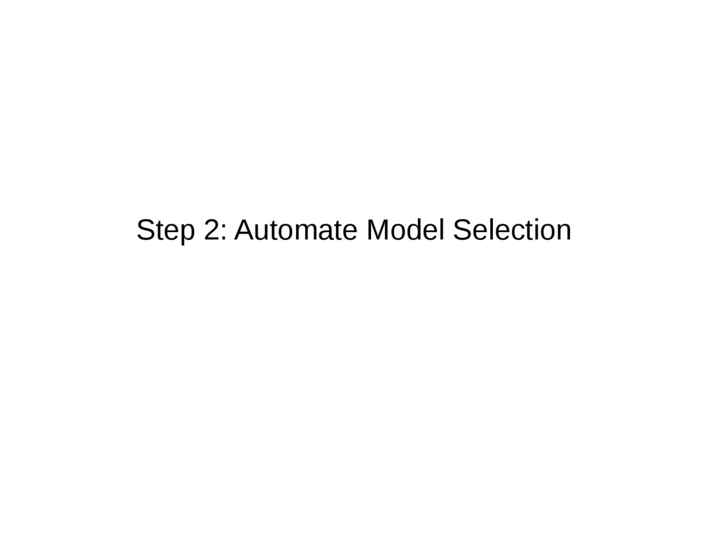 Step 2: Automate Model Selection