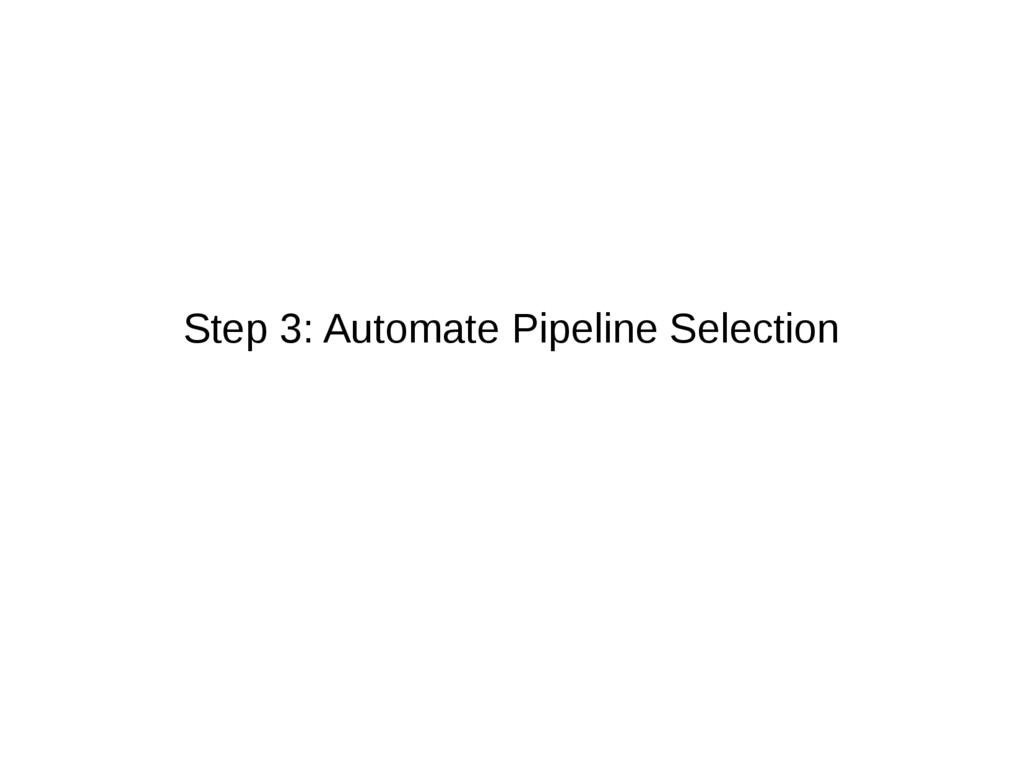 Step 3: Automate Pipeline Selection