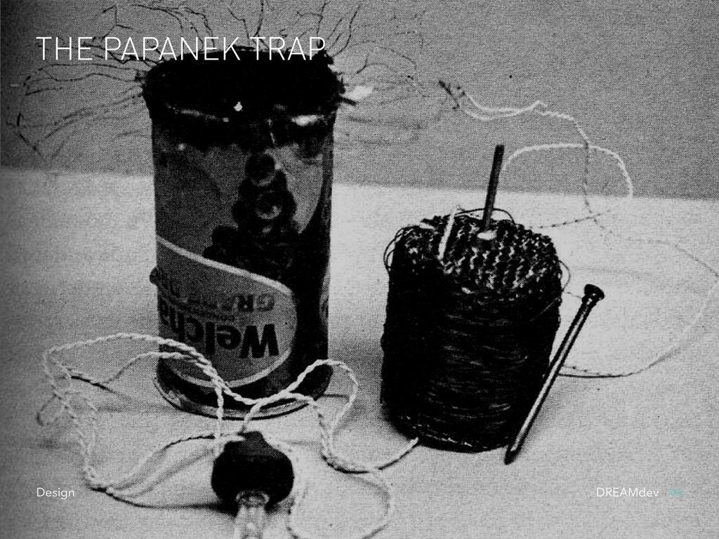 THE PAPANEK TRAP DREAMdev \ 44 Design
