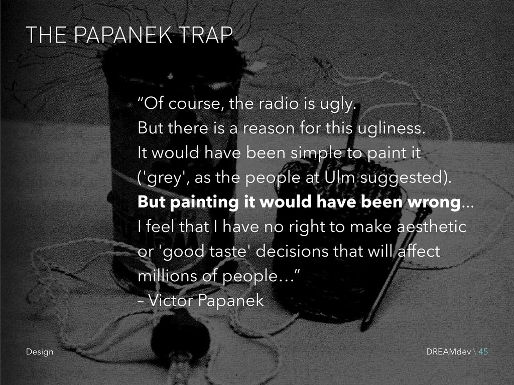 """THE PAPANEK TRAP """"Of course, the radio is ugly...."""