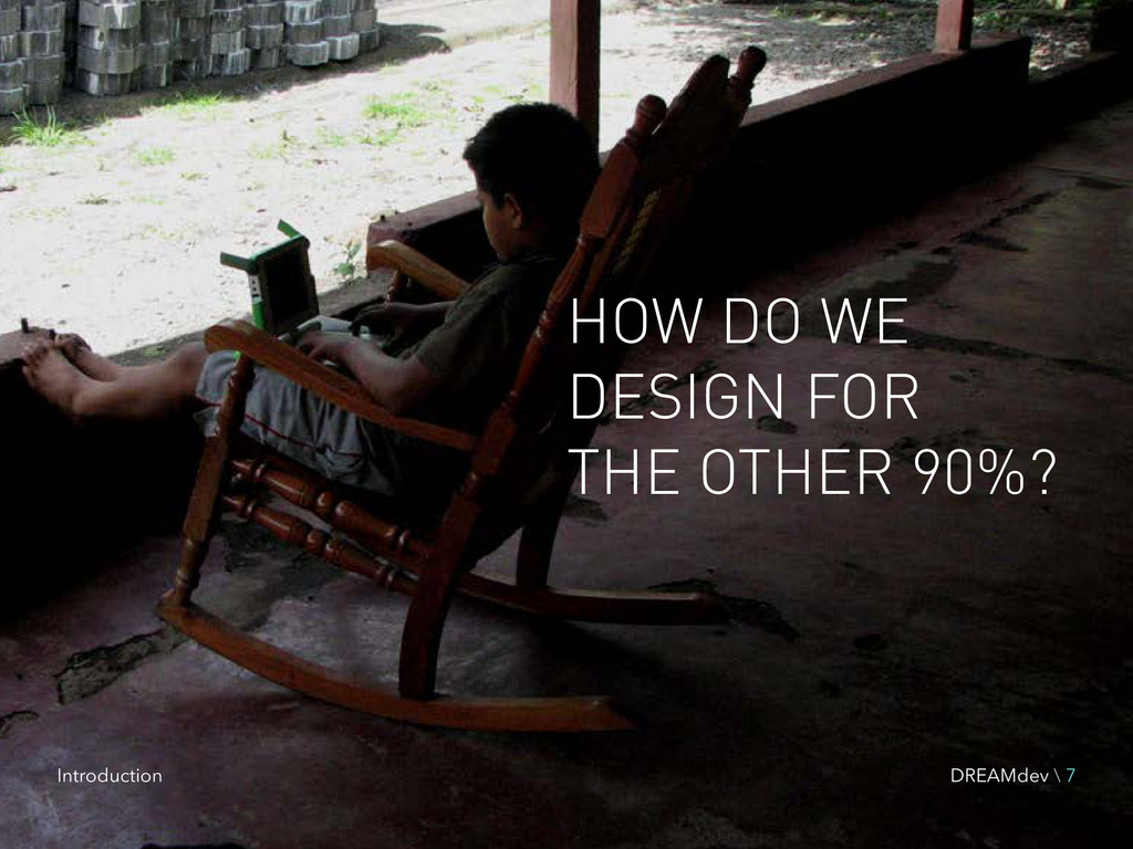 HOW DO WE DESIGN FOR THE OTHER 90%? Introductio...