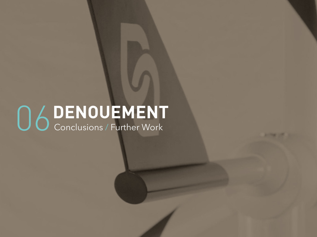 DENOUEMENT Conclusions / Further Work 06