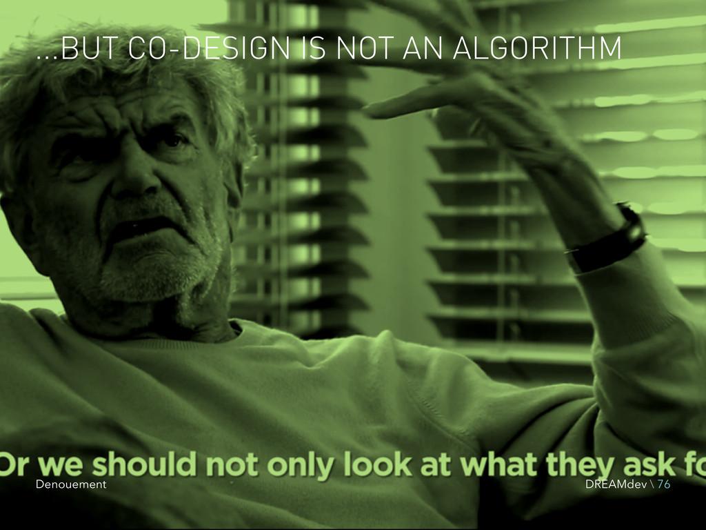 ...BUT CO-DESIGN IS NOT AN ALGORITHM DREAMdev \...