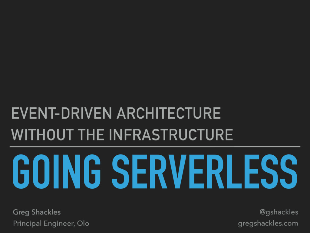 GOING SERVERLESS EVENT-DRIVEN ARCHITECTURE WITH...