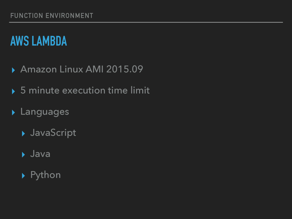 FUNCTION ENVIRONMENT AWS LAMBDA ▸ Amazon Linux ...