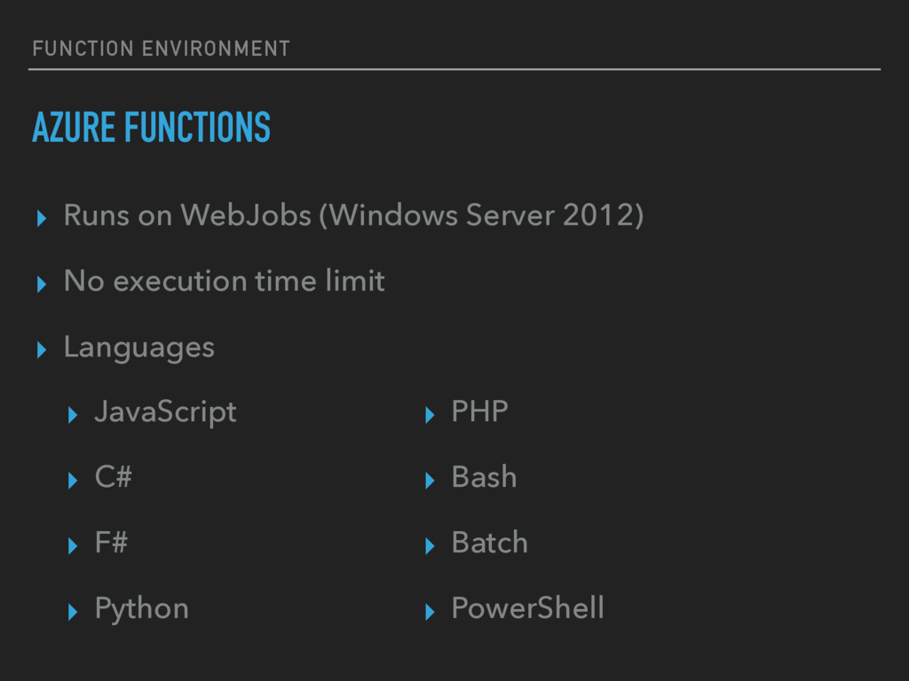 FUNCTION ENVIRONMENT AZURE FUNCTIONS ▸ Runs on ...