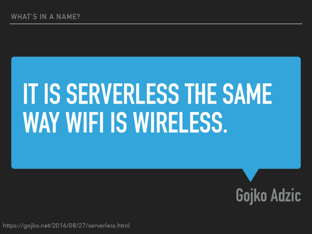 IT IS SERVERLESS THE SAME WAY WIFI IS WIRELESS....