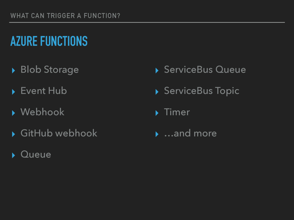 WHAT CAN TRIGGER A FUNCTION? AZURE FUNCTIONS ▸ ...