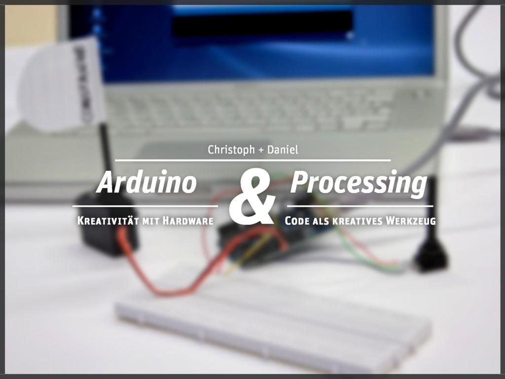 Arduino Kreativität mit Hardware Christoph + Da...