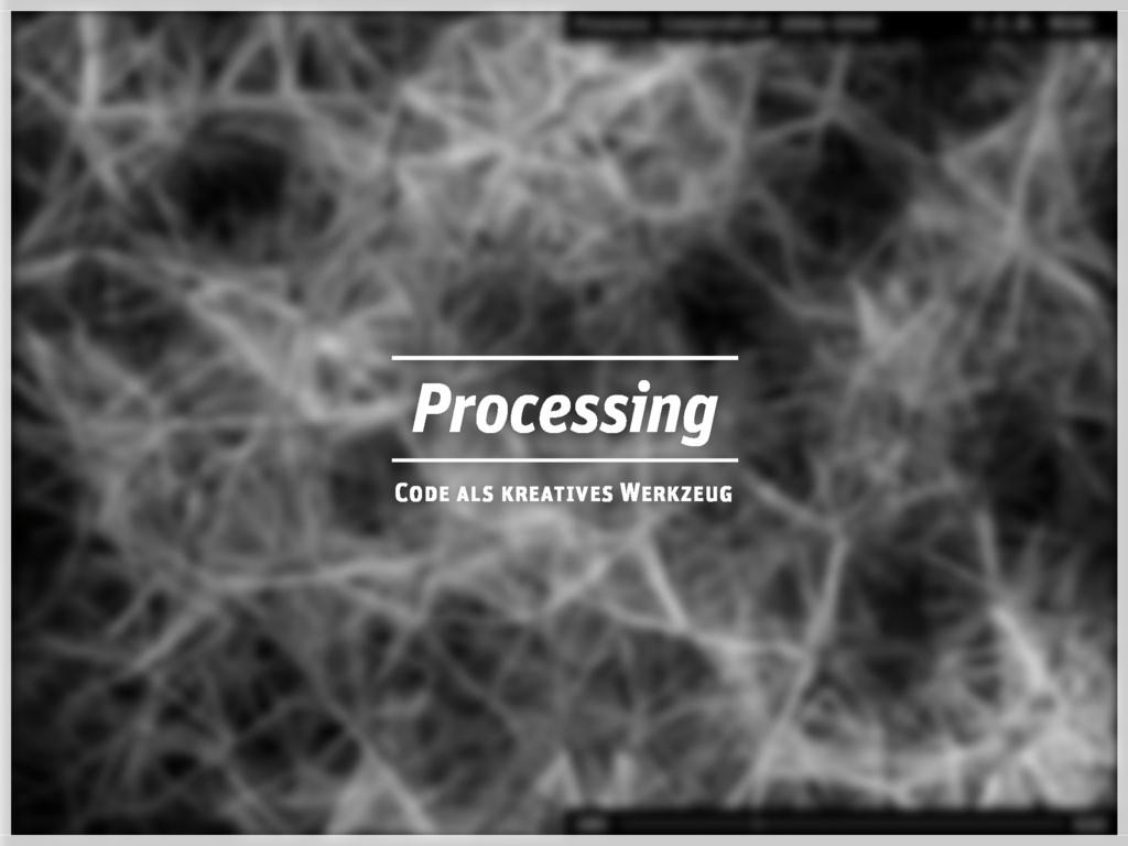 Processing Code als kreatives Werkzeug