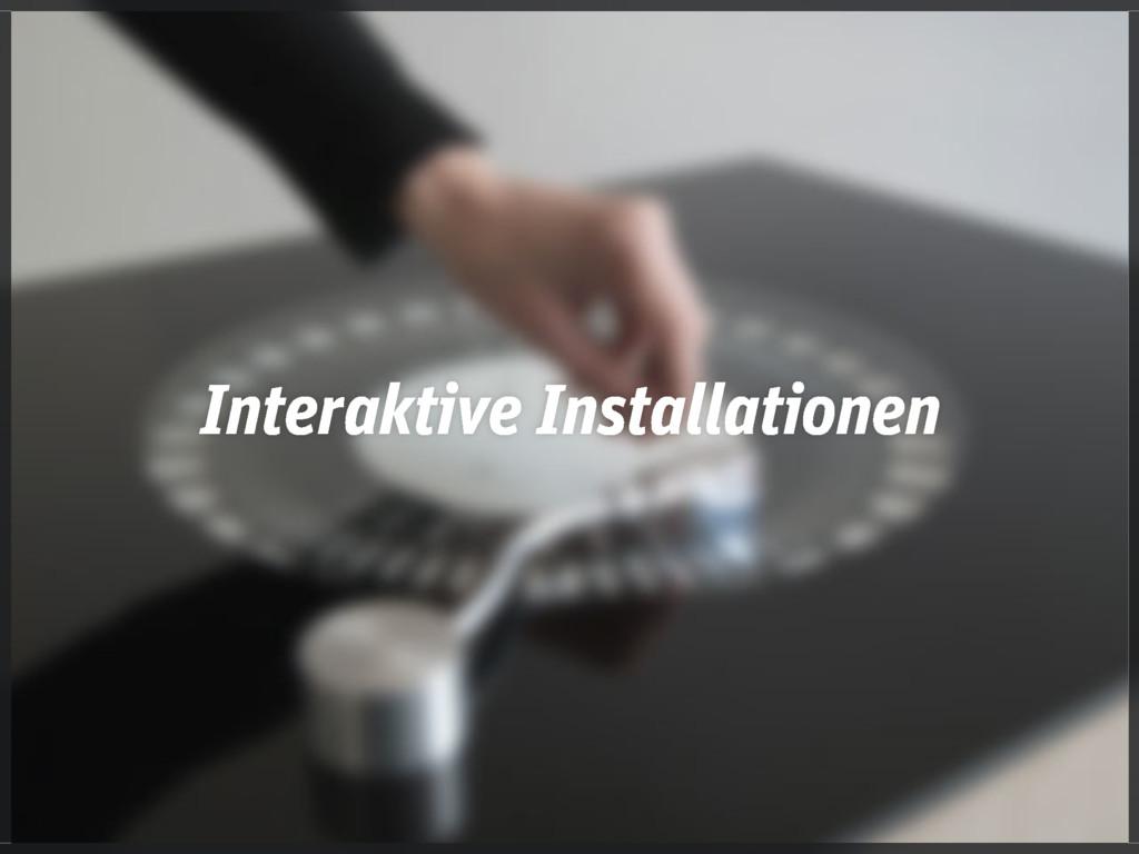 Interaktive Installationen