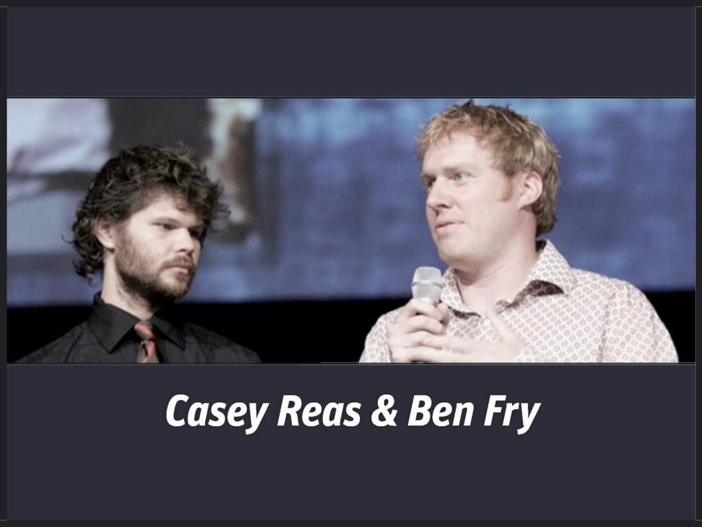 Casey Reas & Ben Fry