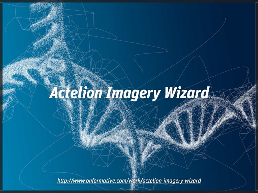 Actelion Imagery Wizard http://www.onformative....