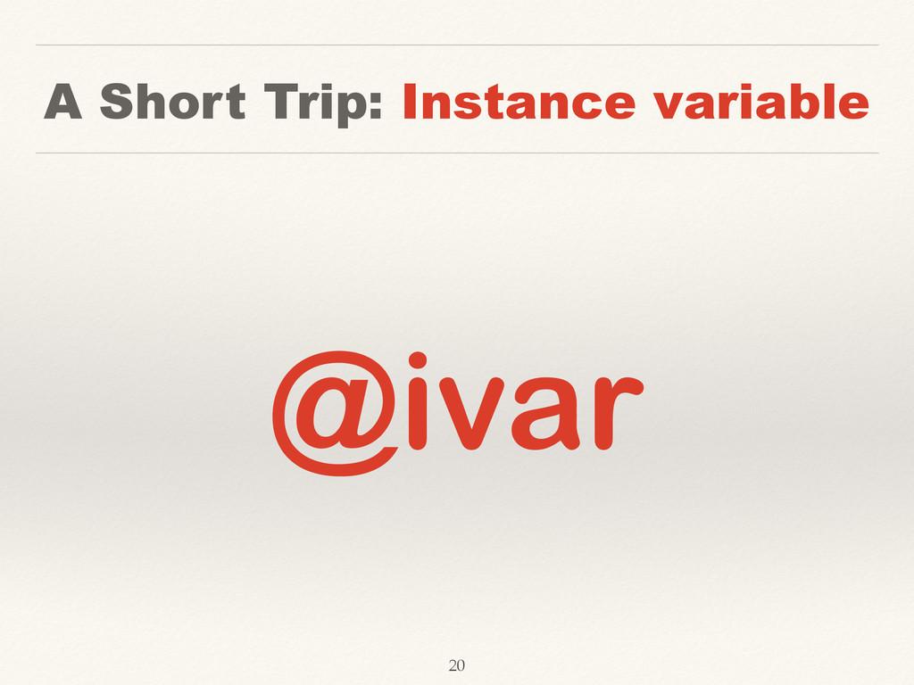 A Short Trip: Instance variable @ivar 20