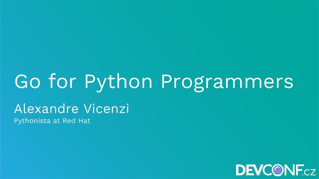 Go for Python Programmers Alexandre Vicenzi Pyt...