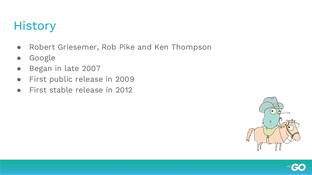 History ● Robert Griesemer, Rob Pike and Ken Th...