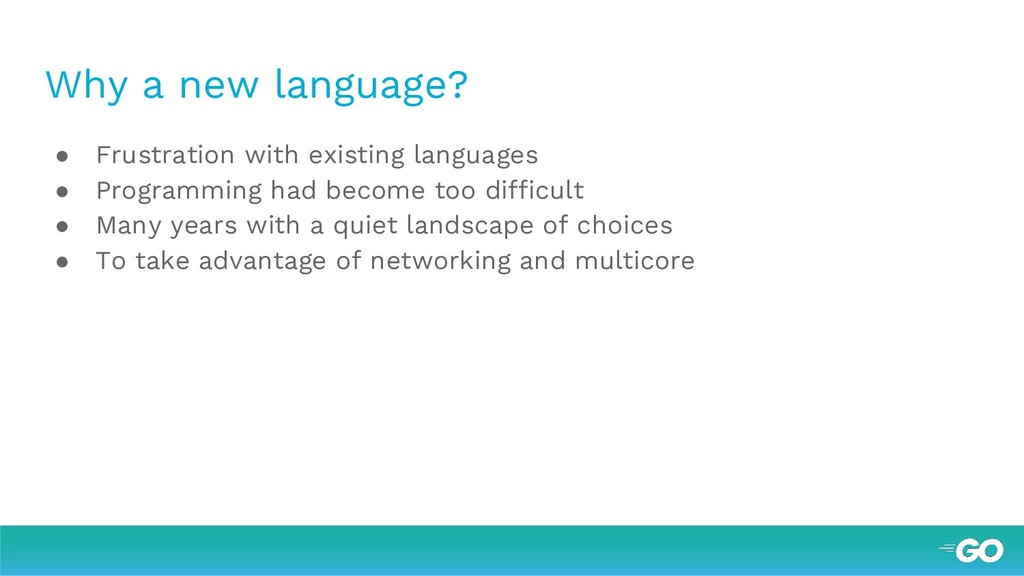 Why a new language? ● Frustration with existing...