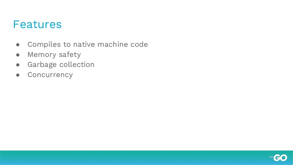 Features ● Compiles to native machine code ● Me...