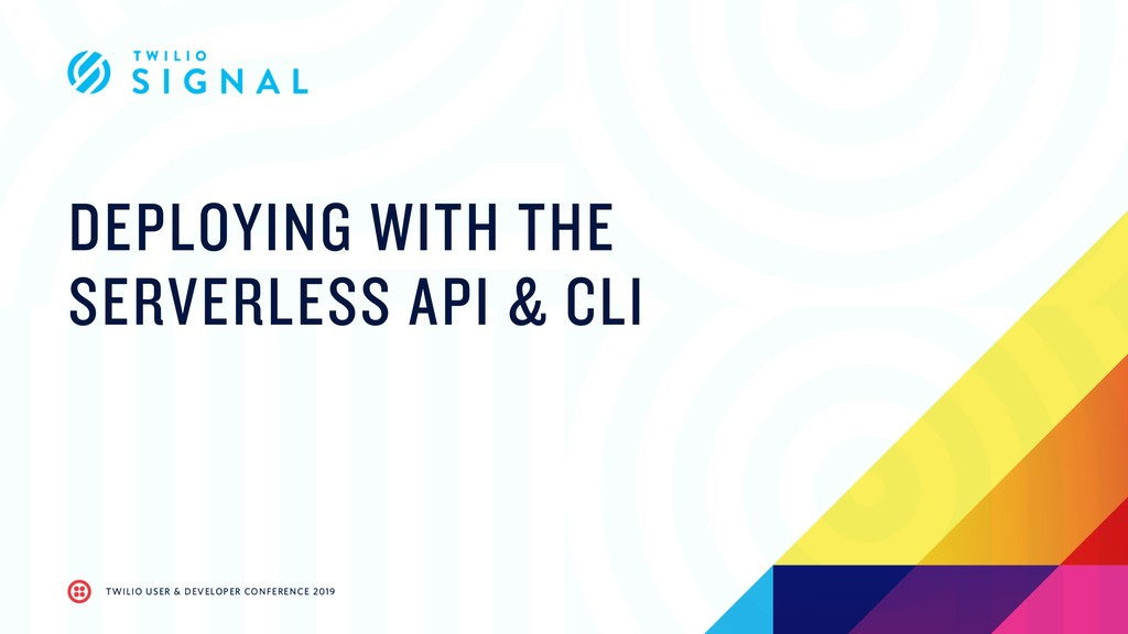 DEPLOYING WITH THE SERVERLESS API & CLI