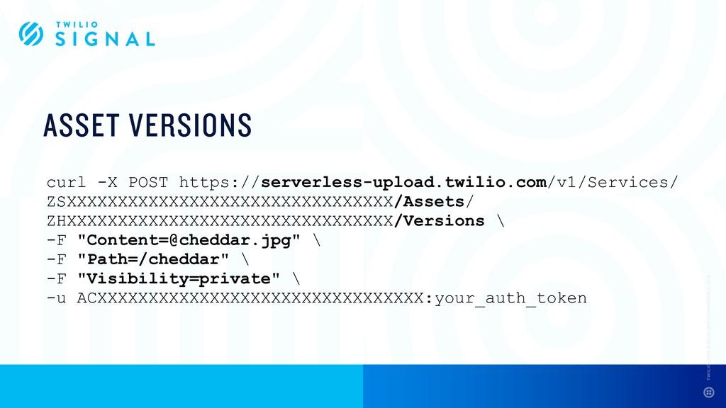ASSET VERSIONS curl -X POST https://serverless-...