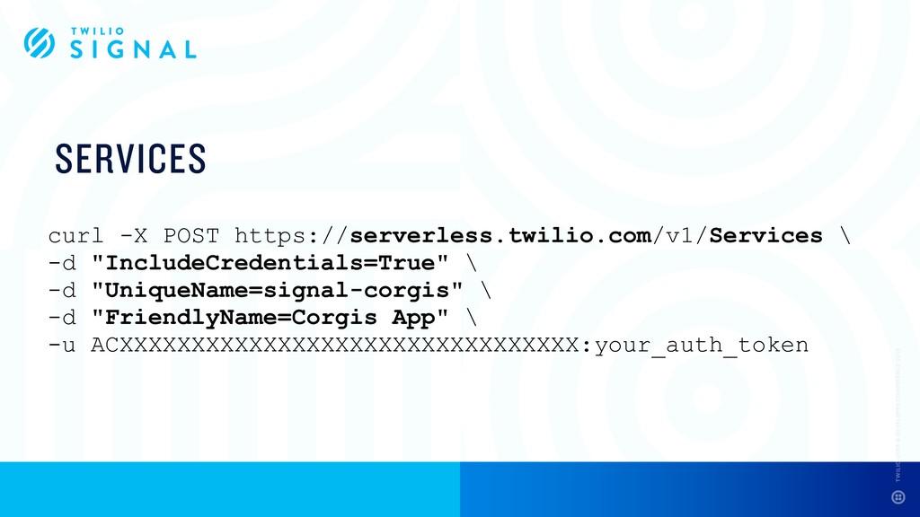 SERVICES curl -X POST https://serverless.twilio...
