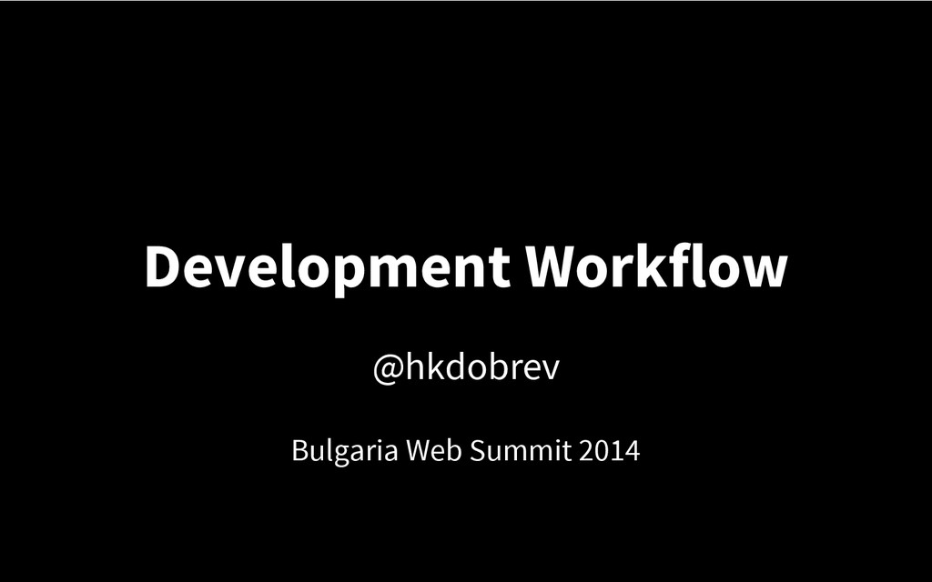 Development Workflow @hkdobrev Bulgaria Web Sum...