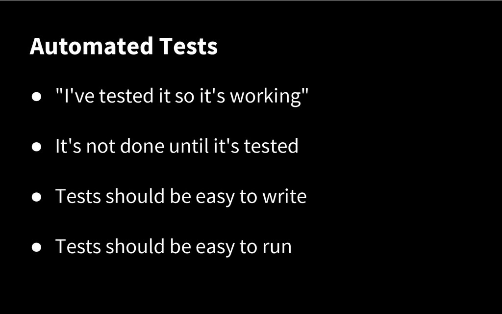 "Automated Tests ● ""I've tested it so it's worki..."