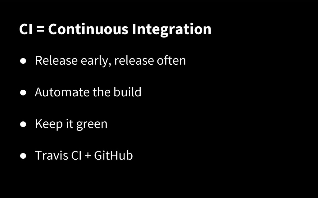 CI = Continuous Integration ● Release early, re...