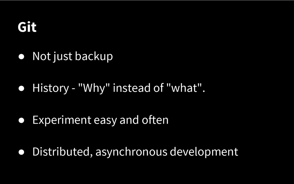 "Git ● Not just backup ● History - ""Why"" instead..."