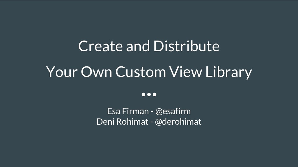 Create and Distribute Your Own Custom View Libr...