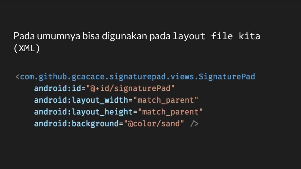 Pada umumnya bisa digunakan pada layout file ki...