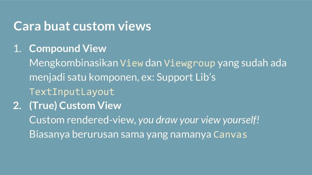 Cara buat custom views 1. Compound View Mengkom...