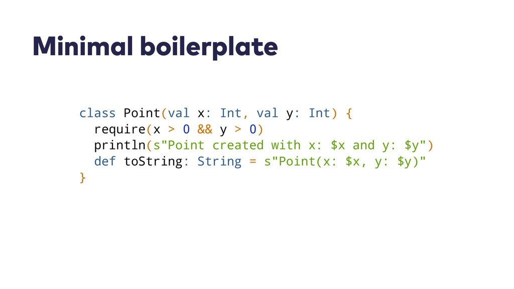 Minimal boilerplate class Point(val x: Int, val...