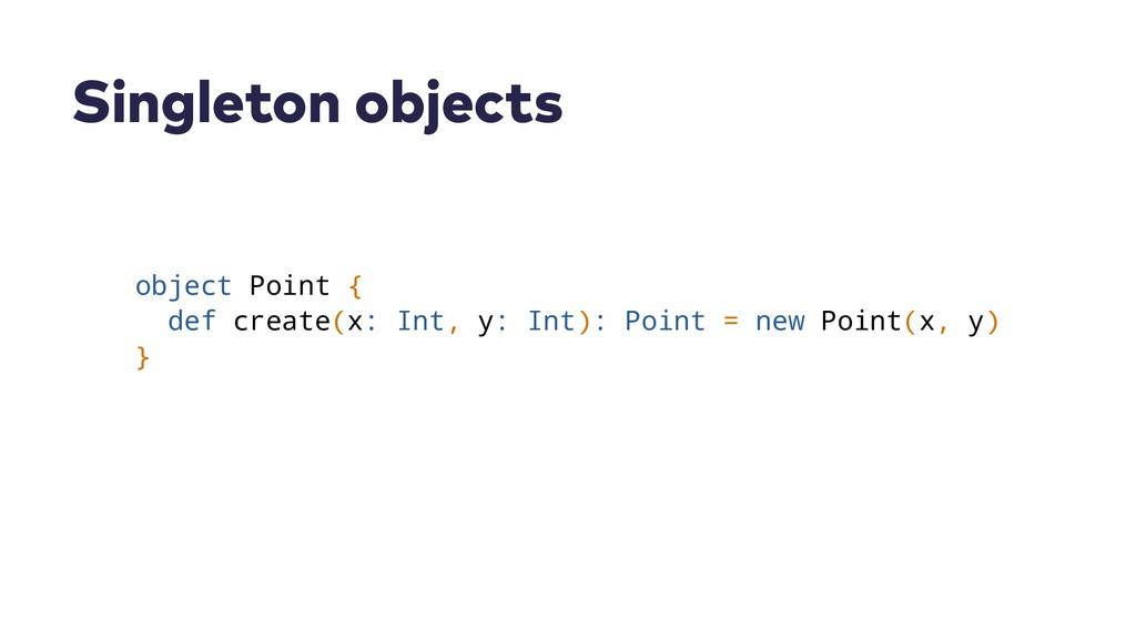 Singleton objects object Point { def create(x: ...