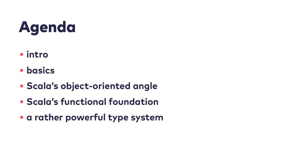 Agenda • intro • basics • Scala's object-orient...